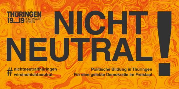 Wir sind nicht neutral! Banner der Kampagne Thüringen 19_19 Demokratie lernen.