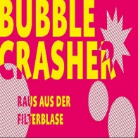Bubble Crasher_Raus aus der Filterblase